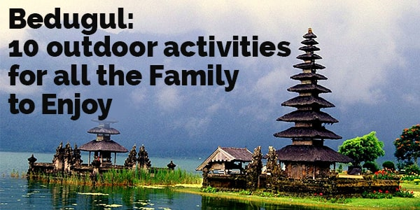 Bedugul: 10 outdoor activities for all the family to enjoy