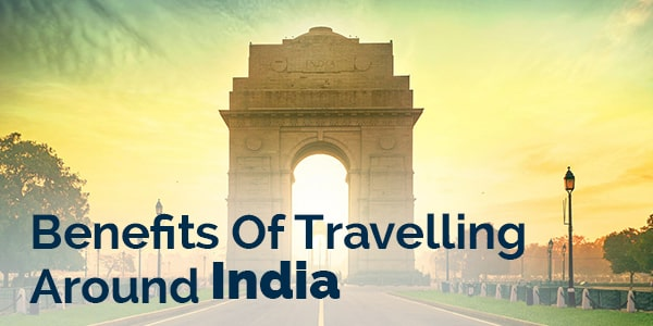 Benefits of travelling around india