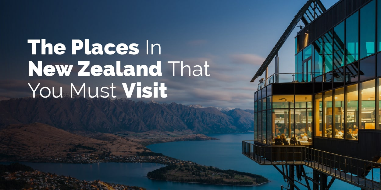 the places in New Zealand you must visit